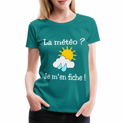 La météo - je m'en fiche ! - Women's Premium T-Shirt
