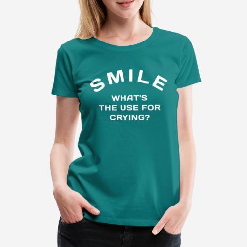 Lächeln glücklich weinen - Frauen Premium T-Shirt