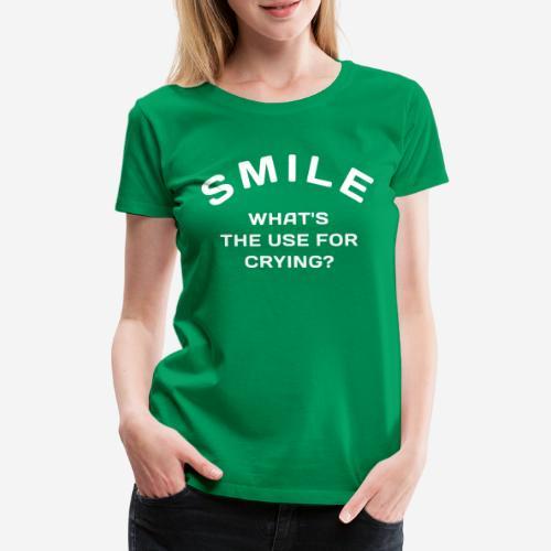 smile happy cry - Frauen Premium T-Shirt