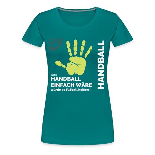 Wenn Handball einfach wäre... - Frauen Premium T-Shirt