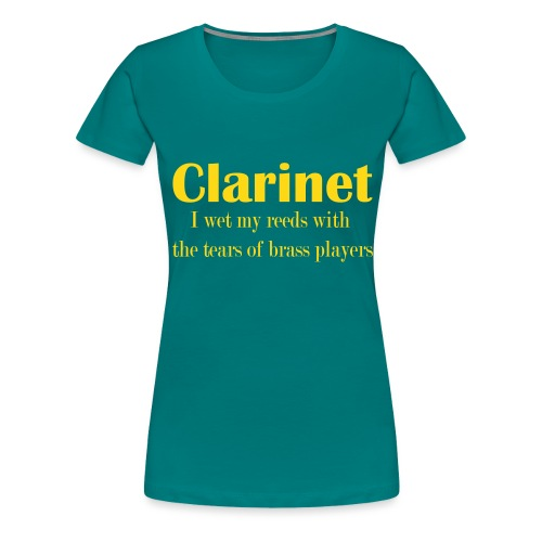 Clarinet, I wet my reeds with the tears - Women's Premium T-Shirt