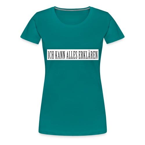 ICH KANN ALLES ERKLÄREN - Frauen Premium T-Shirt