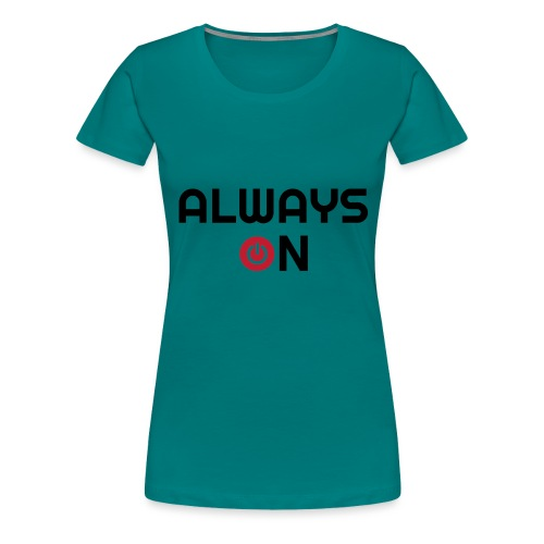 Always On - Vrouwen Premium T-shirt