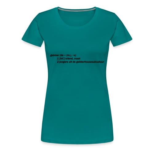 gabbers definitie - Vrouwen Premium T-shirt