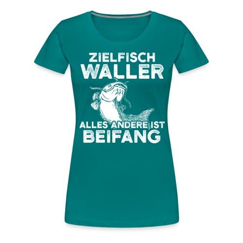 Zielfisch Waller alles andere ist Beifang - Frauen Premium T-Shirt