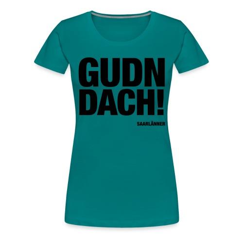 GUDN DACH! - Frauen Premium T-Shirt