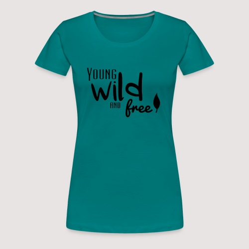 Young, wild and free - T-shirt Premium Femme