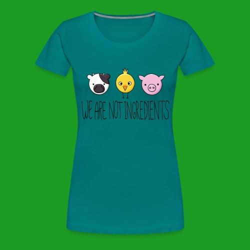 Vegan - We are not ingredients - T-shirt Premium Femme