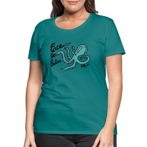 Face de Poulpe - T-shirt Premium Femme