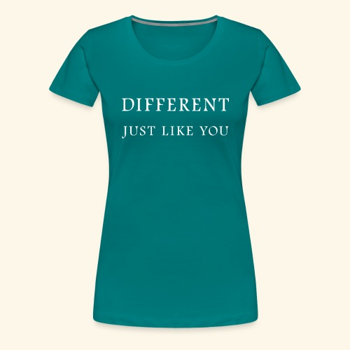Different Just Like You (white font) - Vrouwen Premium T-shirt