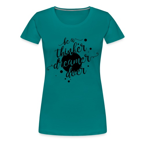 be a thinker dreamer doer - Frauen Premium T-Shirt