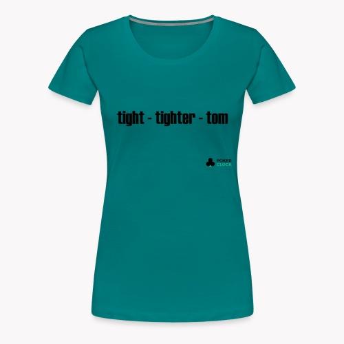 tight - tighter - tom - Frauen Premium T-Shirt