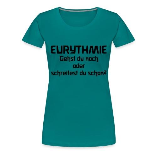 Eurythmie Gehst du noch oder schreitest du schon - Frauen Premium T-Shirt