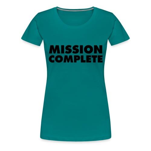 MISSION COMPLETE - Frauen Premium T-Shirt