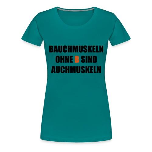 Bauchmuskeln ohne B sind auchmuskeln - lustiger Sp - Frauen Premium T-Shirt
