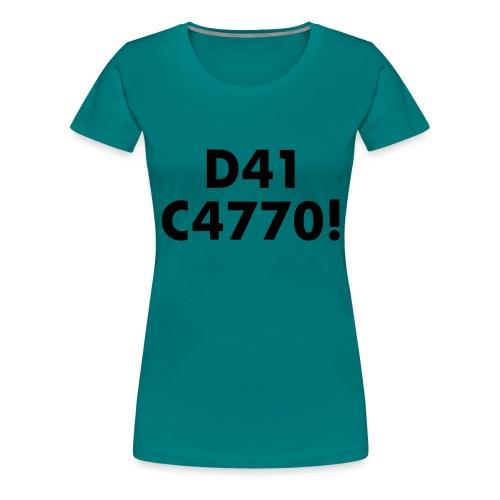 D41 C4770! tradotto: DAI CAZZO! - Maglietta Premium da donna