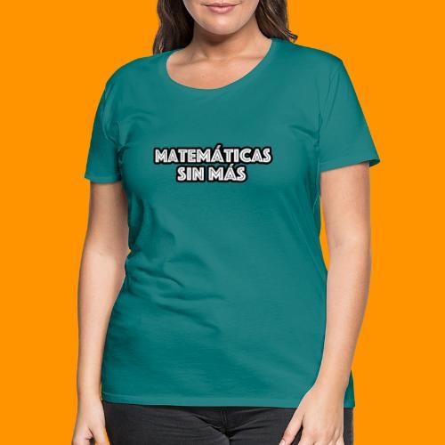 Matemáticas Sin Más Texto - Camiseta premium mujer