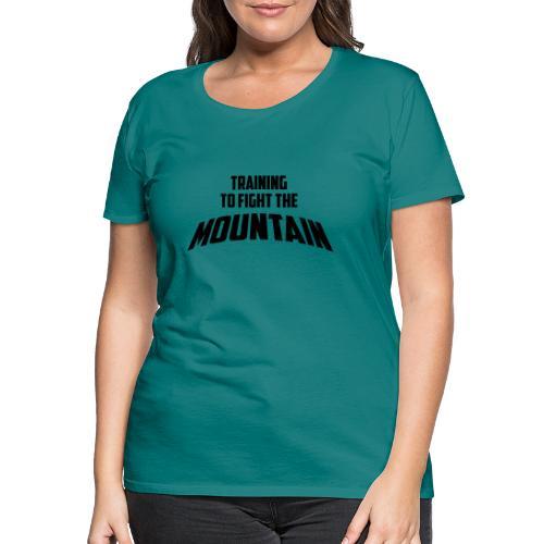 Fight the Mountain - Vrouwen Premium T-shirt