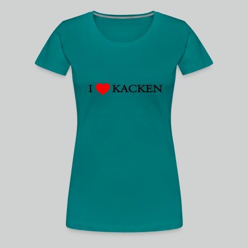 i love kacken - Frauen Premium T-Shirt