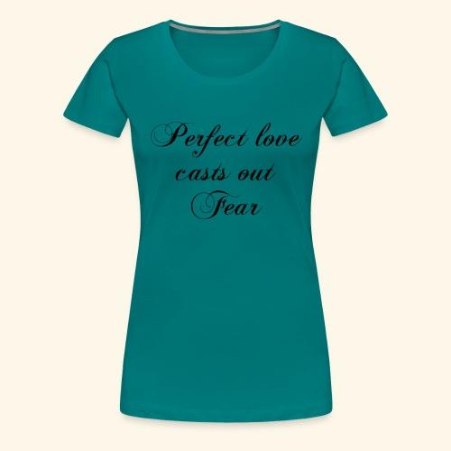 Perfect Love cast out Fear - Frauen Premium T-Shirt