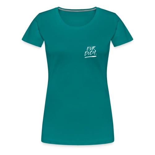 Für Dich. - Frauen Premium T-Shirt