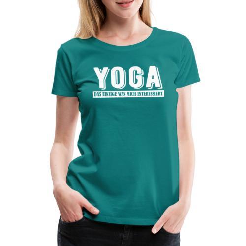 Yoga - das einzige was mich interessiert. - Frauen Premium T-Shirt