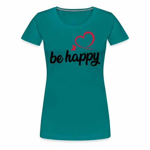 be happy - Frauen Premium T-Shirt