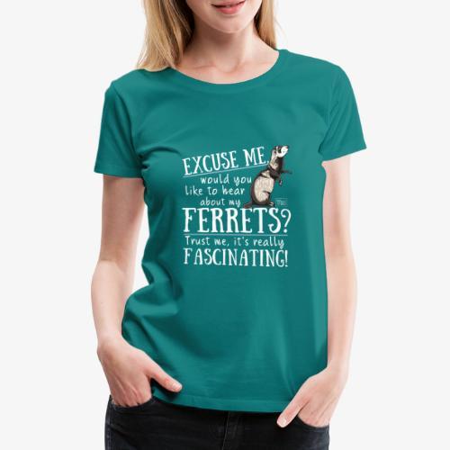 Excuse my Ferrets IV - Naisten premium t-paita