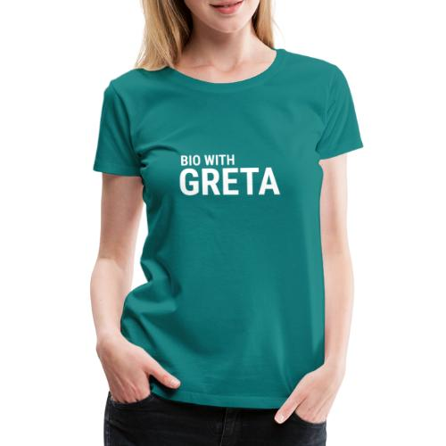 Bio with Greta - Frauen Premium T-Shirt