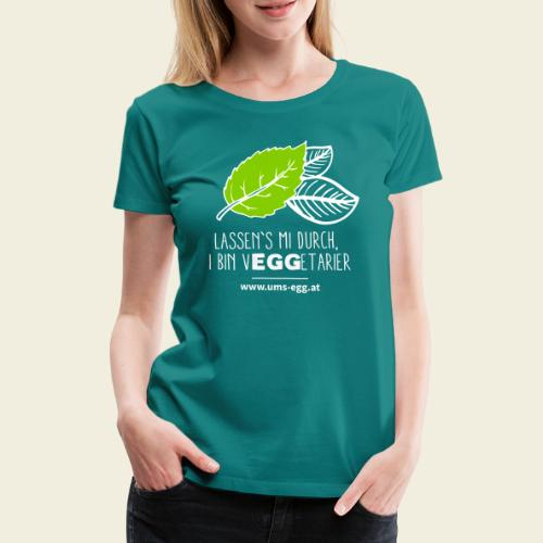 UMS EGG - Lassen's mi durch, i bin Veggetarier - Frauen Premium T-Shirt