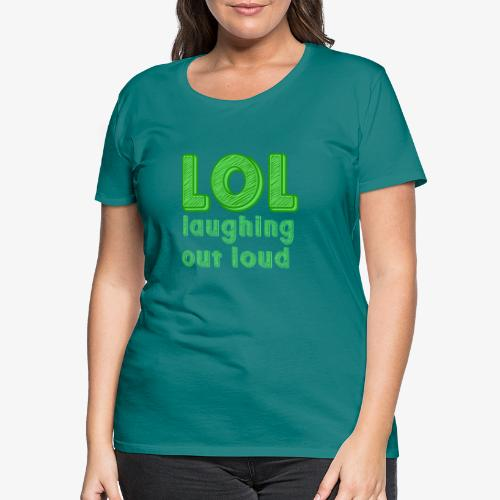 LOL - Laughing Out Loud - Camiseta premium mujer