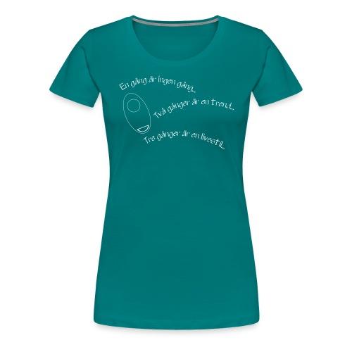 en gang ar ingen gang enfarg - Premium-T-shirt dam