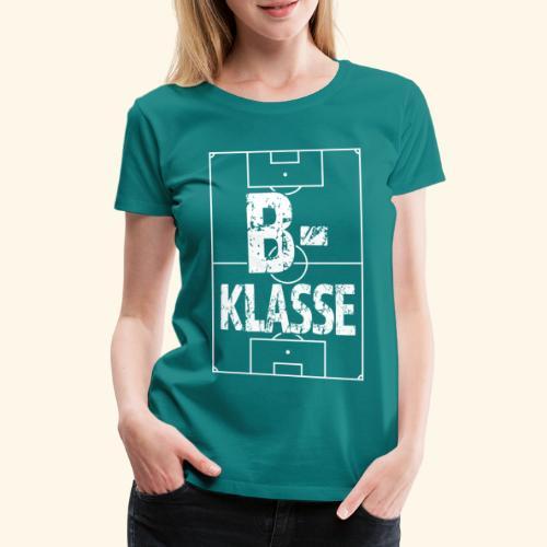 B-Klasse im Fußballfeld - Frauen Premium T-Shirt