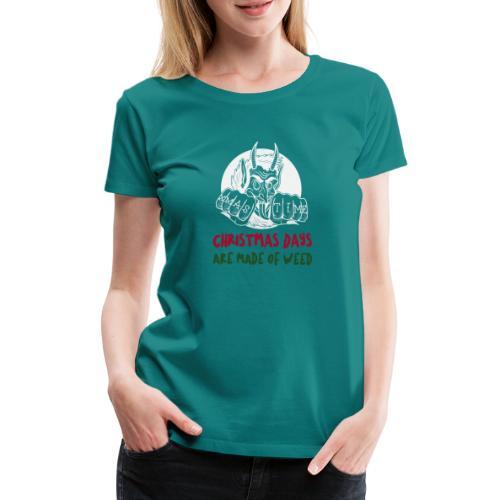 Kerstmisdagen zijn gemaakt van wiet. Cadeau kerst. - Vrouwen Premium T-shirt