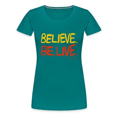 Believe. Be. Live. - Women's Premium T-Shirt