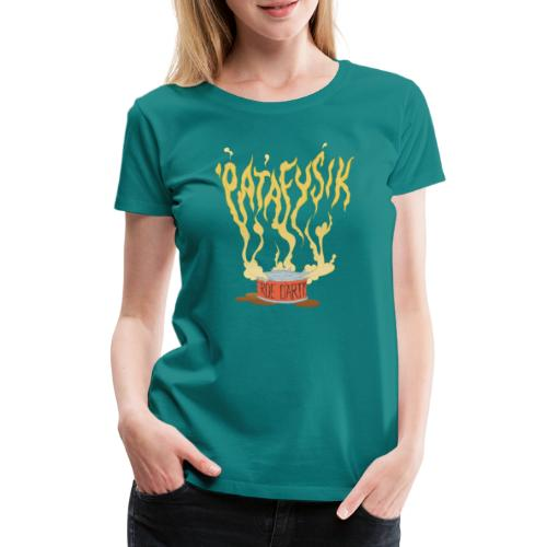 'patafysik - Dame premium T-shirt