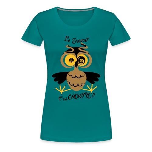 Le Travail c'est chouette - T-shirt Premium Femme