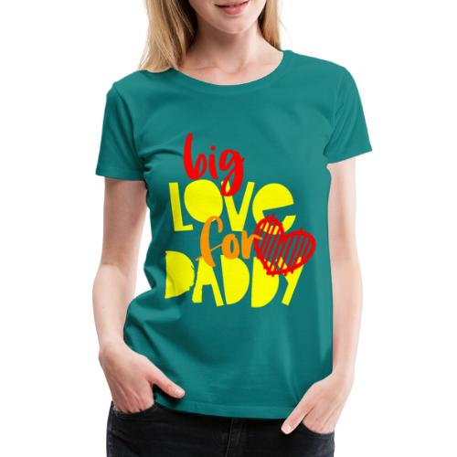 BIG LOVE FOR DADY - T-shirt Premium Femme