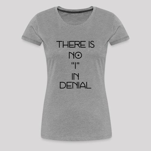 No I in denial - Vrouwen Premium T-shirt