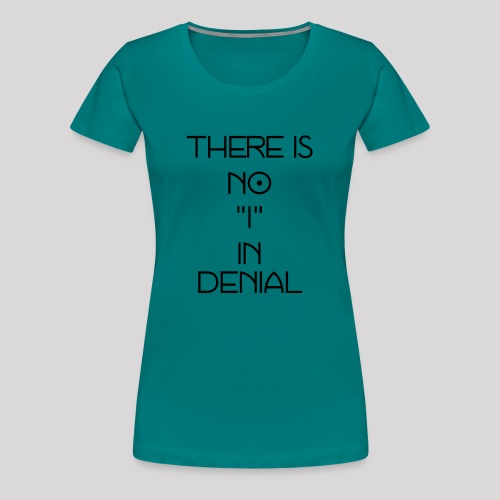No I in denial - Vrouwen Premium T-shirt