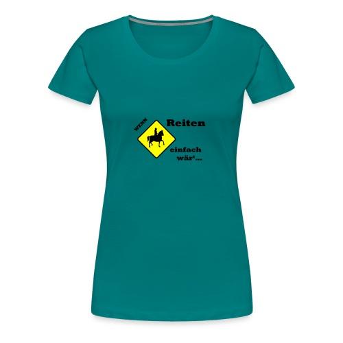 Wenn Reiten Einfach wär... Ponyhof Tripp Trapp - Frauen Premium T-Shirt