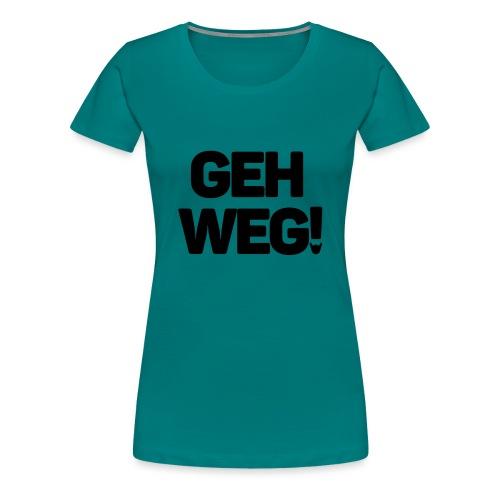 Geh weg schwarz - Frauen Premium T-Shirt