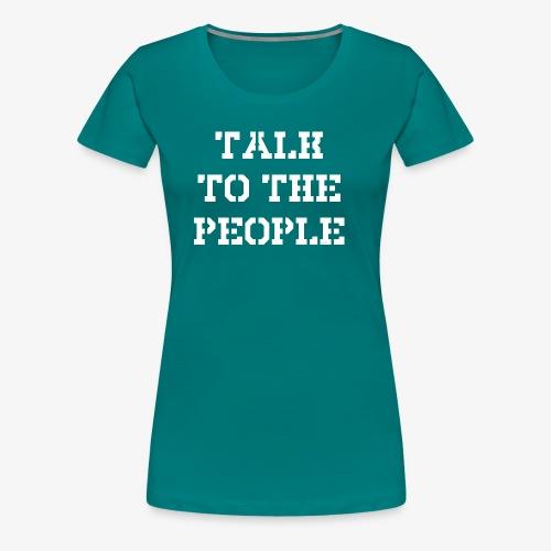 Talk to the people - weiß - Frauen Premium T-Shirt