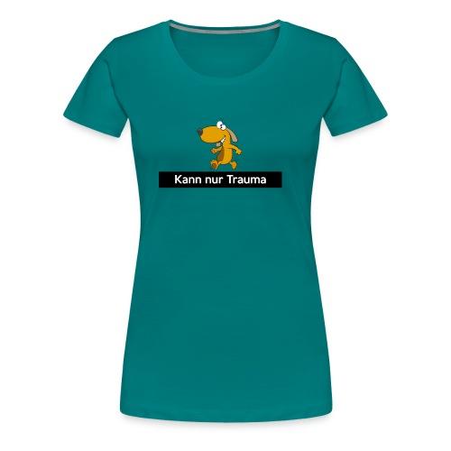 Kann nur Trauma - Frauen Premium T-Shirt