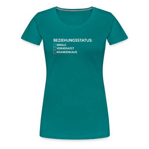 Beziehungsstatus - Krankenhaus - Frauen Premium T-Shirt