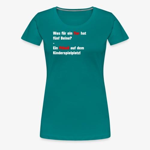 Was für ein Tier hat 5 Beine - Frauen Premium T-Shirt
