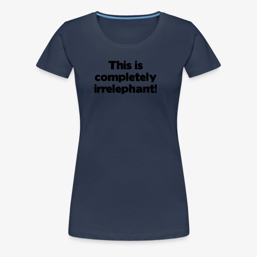 Irrelephant - Frauen Premium T-Shirt