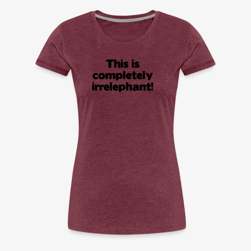 Irrelephant - Frauen Premium T-Shirt