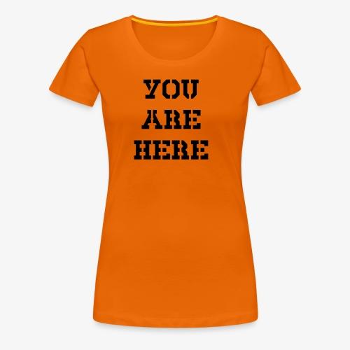 You are here - Frauen Premium T-Shirt