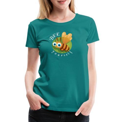 bee yourself - Frauen Premium T-Shirt